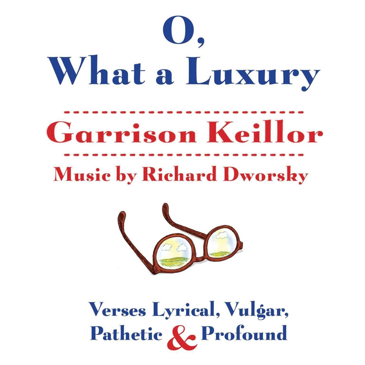 Printable O, What a Luxury: Verses Lyrical, Vulgar, Pathetic & Profound Audiobook Cover Art