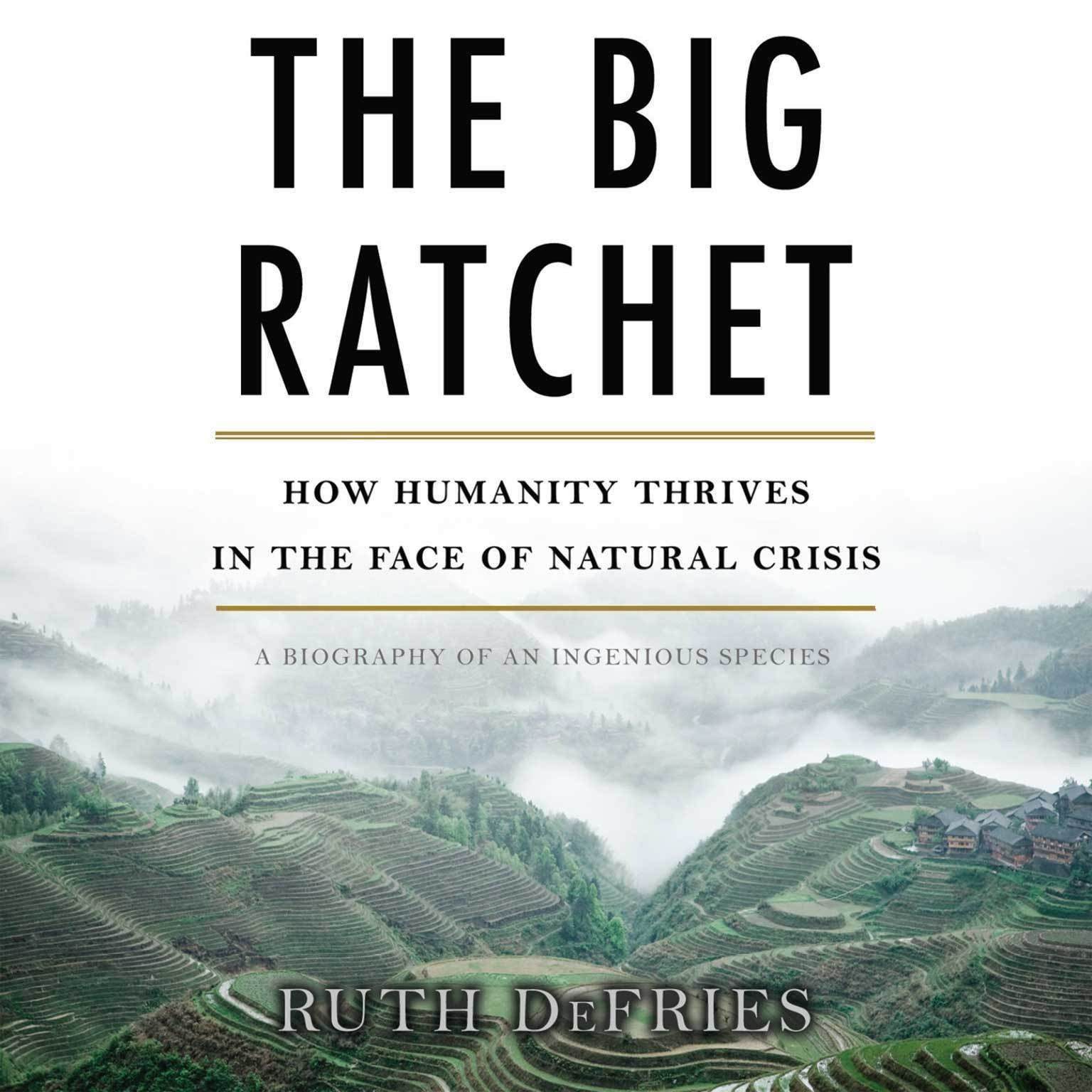 Printable The Big Ratchet: How Humanity Thrives in the Face of Natural Crisis Audiobook Cover Art