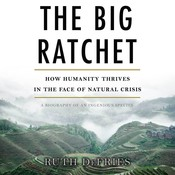 The Big Ratchet: How Humanity Thrives in the Face of Natural Crisis Audiobook, by Ruth DeFries