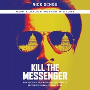 Kill the Messenger: How the CIAs Crack-Cocaine Controversy Destroyed Journalist Gary Webb Audiobook, by Nick Schou