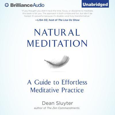 Natural Meditation: A Guide to Effortless Meditative Practice Audiobook, by Dean Sluyter