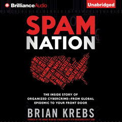Spam Nation: The Inside Story of Organized Cybercrime—from Global Epidemic to Your Front Door Audiobook, by Brian Krebs
