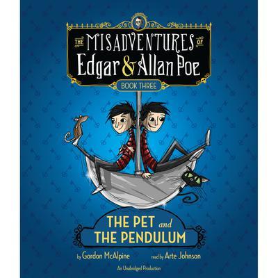 The Pet and the Pendulum: The Misadventures of Edgar & Allan Poe, Book Three Audiobook, by Gordon McAlpine
