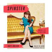 Spinster: Making a Life of Ones Own Audiobook, by Kate Bolick