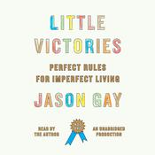 Little Victories: Perfect Rules for Imperfect Living, by Jason Gay