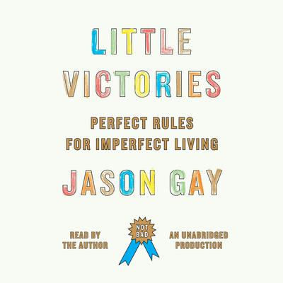 Little Victories: Perfect Rules for Imperfect Living Audiobook, by Jason Gay