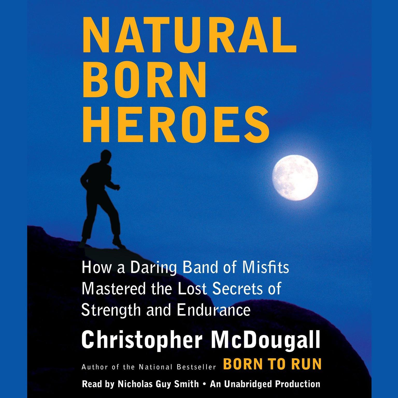 Printable Natural Born Heroes: How a Daring Band of Misfits Mastered the Lost Secrets of Strength and Endurance Audiobook Cover Art