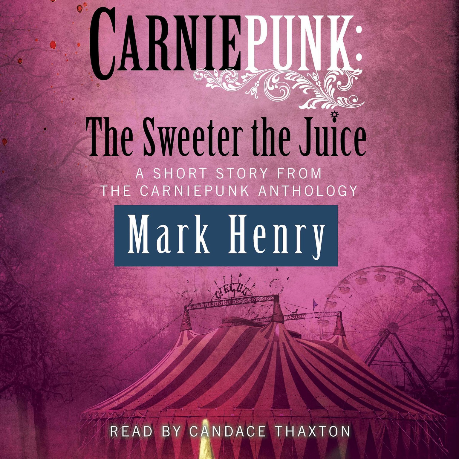 Printable Carniepunk: The Sweeter the Juice Audiobook Cover Art