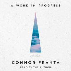 A Work in Progress: A Memoir Audiobook, by Connor Franta