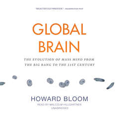 Global Brain: The Evolution of Mass Mind from the Big Bang to the 21st Century Audiobook, by Howard Bloom