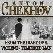 From the Diary of a Violent-Tempered Man, by Anton Chekhov