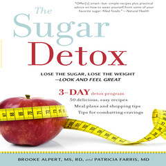 The Sugar Detox: Lose the Sugar, Lose the Weight--Look and Feel Great Audiobook, by Brooke Alpert, Patricia Farris