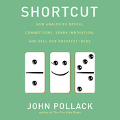 Shortcut: How Analogies Reveal Connections, Spark Innovation, and Sell Our Greatest Ideas Audiobook, by John Pollack