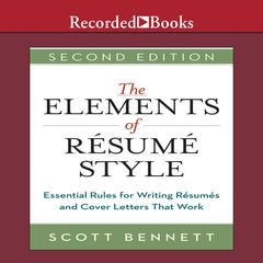 The Elements of Resume Style: Essential Rules for Writing Resumes and Cover Letters That Work Audiobook, by Scott Bennett