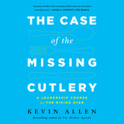 The Case the Missing Cutlery: A Leadership Course for the Rising Star Audiobook, by Kevin Allen