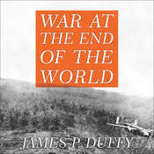 War at the End of the World: Douglas MacArthur and the Forgotten Fight for New Guinea 1942-1945 Audiobook, by James P. Duffy
