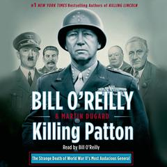 Killing Patton: The Strange Death of World War IIs Most Audacious General Audiobook, by Bill O'Reilly, Martin Dugard