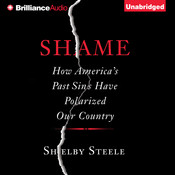 Shame: How Americas Past Sins Have Polarized Our Country, by Shelby Steele