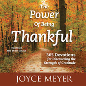 The Power of Being Thankful: 365 Devotions for Discovering the Strength of Gratitude Audiobook, by Joyce Meyer