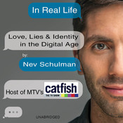In Real Life: Love, Lies & Identity in the Digital Age Audiobook, by Nev Schulman