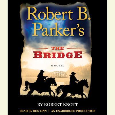 Robert B. Parker's The Bridge: A Novel Audiobook, by