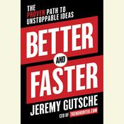 Better and Faster: The Proven Path to Unstoppable Ideas Audiobook, by Jeremy Gutsche