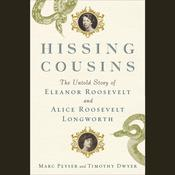 Hissing Cousins: The Untold Story of Eleanor Roosevelt and Alice Roosevelt Longworth Audiobook, by Marc Peyser, Timothy Dwyer