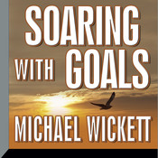Soaring with Goals Audiobook, by Michael Wickett