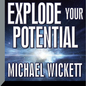Explode Your Potential, by Michael Wickett