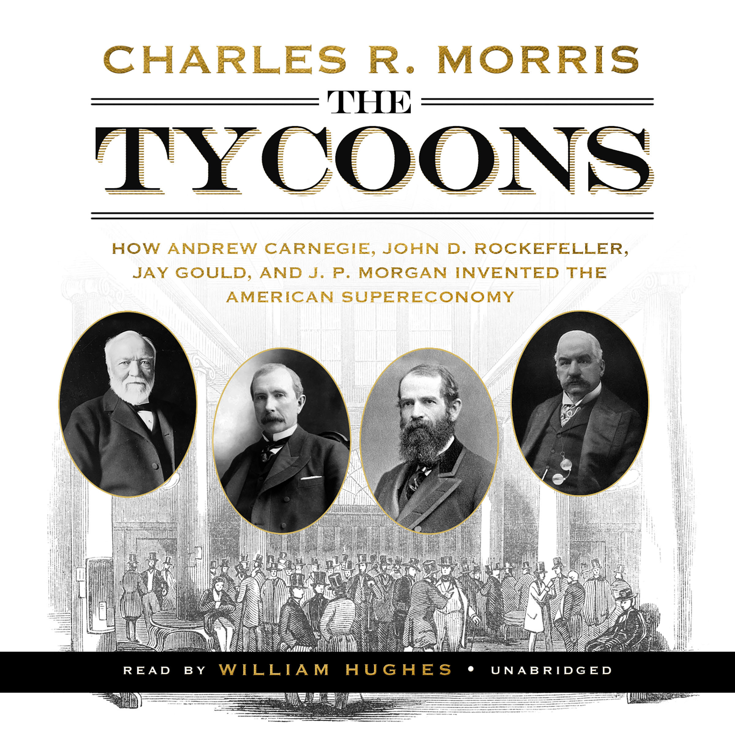 Printable The Tycoons: How Andrew Carnegie, John D. Rockefeller, Jay Gould, and J. P. Morgan Invented the American Supereconomy Audiobook Cover Art