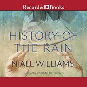 History of the Rain: A Novel Audiobook, by Niall Williams