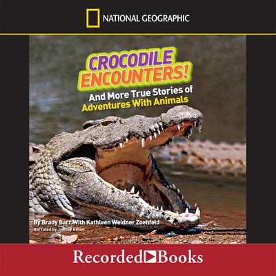 Crocodile Encounters!: And More True Stories of Adventures with Animals Audiobook, by Brady Barr