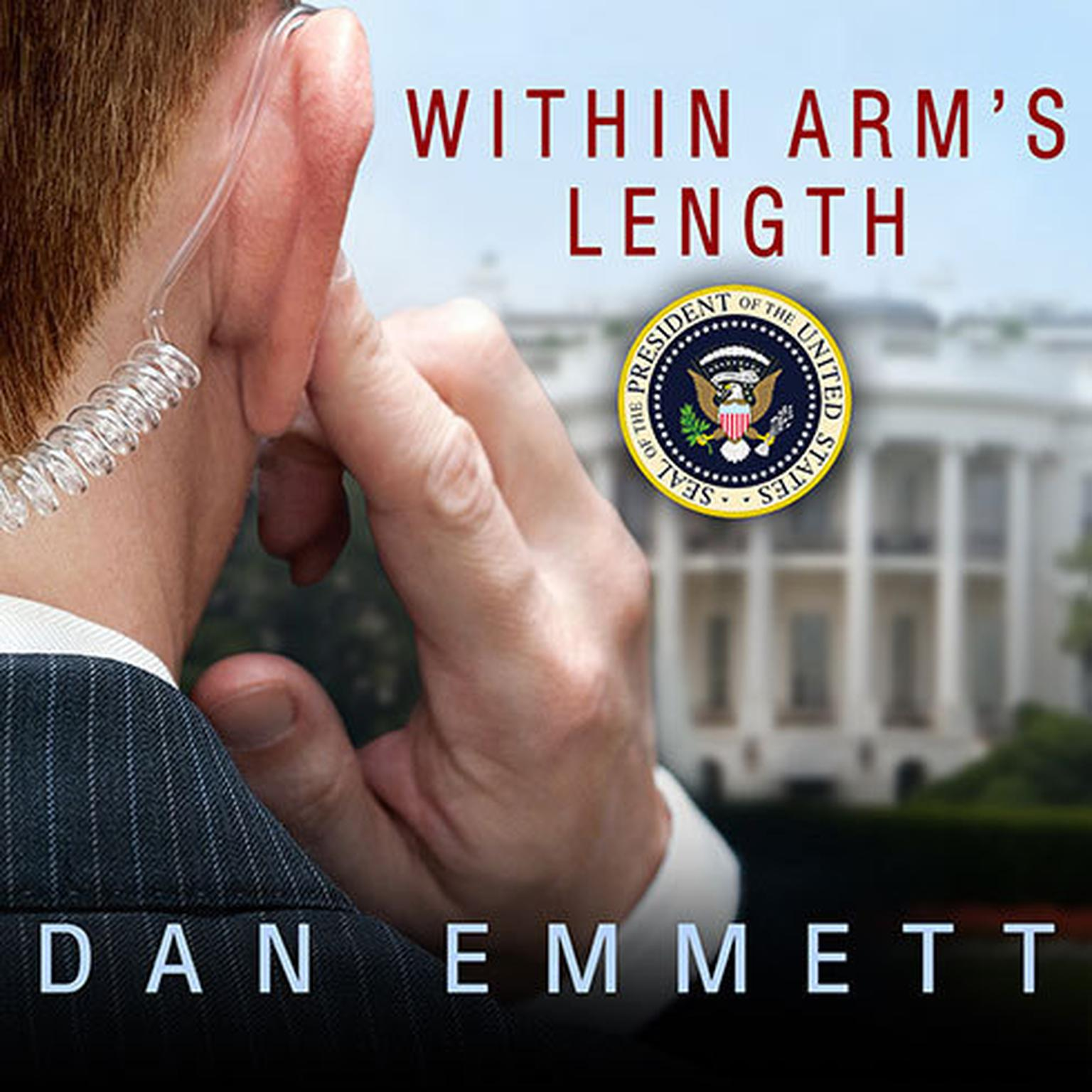 Printable Within Arm's Length: A Secret Service Agent's Definitive Inside Account of Protecting the President Audiobook Cover Art