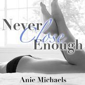 Never Close Enough Audiobook, by Anie Michaels