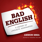 Bad English: A History of Linguistic Aggravation Audiobook, by Ammon Shea