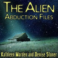 The Alien Abduction Files: The Most Startling Cases of Human-Alien Contact Ever Reported Audiobook, by Kathleen Marden, Denise Stoner