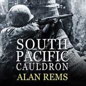 South Pacific Cauldron: World War II's Great Forgotten Battlegrounds, by Michael Prichard, Alan Rems
