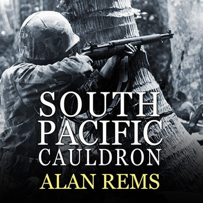 South Pacific Cauldron: World War IIs Great Forgotten Battlegrounds Audiobook, by Alan Rems