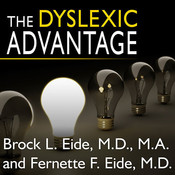 The Dyslexic Advantage: Unlocking the Hidden Potential of the Dyslexic Brain, by Brock l. Eide, Paul Costanzo
