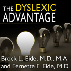 The Dyslexic Advantage: Unlocking the Hidden Potential of the Dyslexic Brain Audiobook, by Brock L. Eide, M.D., M.A., Brock l. Eide, Fernette F. Eide, M.D.