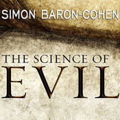 The Science of Evil: On Empathy and the Origins of Cruelty Audiobook, by Simon Baron-Cohen