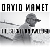 The Secret Knowledge: On the Dismantling of American Culture, by David Mamet