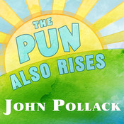 The Pun Also Rises: How the Humble Pun Revolutionized Language, Changed History, and Made Wordplay More Than Some Antics, by John Pollack