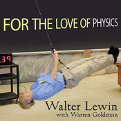 For the Love of Physics: From the End of the Rainbow to the Edge of Time—A Journey through the Wonders of Physics, by Walter Lewin