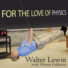 For the Love of Physics: From the End of the Rainbow to the Edge of Time---A Journey Through the Wonders of Physics Audiobook, by Walter Lewin