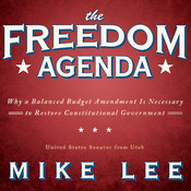 The Freedom Agenda: Why a Balanced Budget Amendment Is Necessary to Restore Constitutional Government, by Mike Lee
