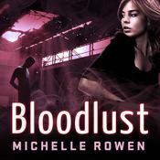 Bloodlust Audiobook, by Michelle Rowen