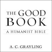 The Good Book: A Humanist Bible, by A. C. Grayling