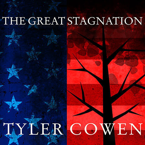 Printable The Great Stagnation: How America Ate All the Low-Hanging Fruit of Modern History, Got Sick, and Will (Eventually) Feel Better Audiobook Cover Art