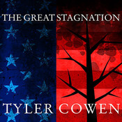 The Great Stagnation: How America Ate All the Low-Hanging Fruit of Modern History, Got Sick, and Will (Eventually) Feel Better Audiobook, by Tyler Cowen